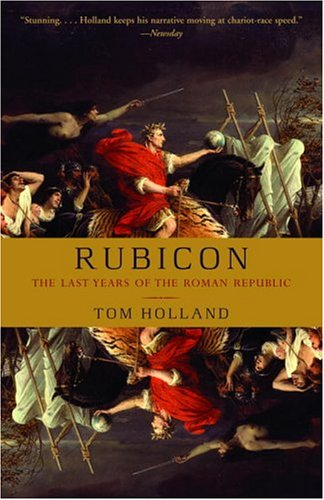The best books on Ancient Rome - Rubicon: The Last Years of the Roman Republic by Tom Holland