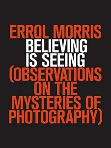 The best books on Photography and Reality - Believing is Seeing by Errol Morris