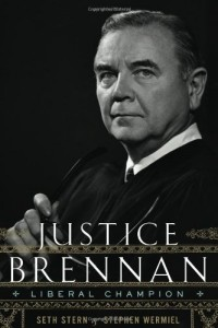 The best books on US Supreme Court Justices - Justice Brennan by Seth Stern and Stephen Wermiel