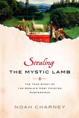 The best books on Art Crime - Stealing the Mystic Lamb by Noah Charney