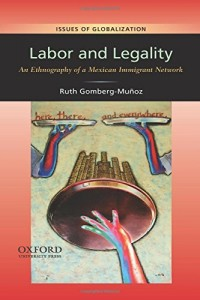 The best books on America's Undocumented Workers - Labor and Legality by Ruth Gomberg-Muñoz