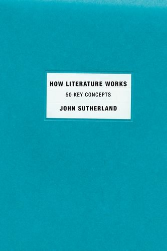 The best books on Victorian Fiction - How Literature Works by John Sutherland