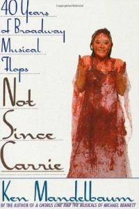 The best books on Broadway - Not Since Carrie by Ken Mandelbaum