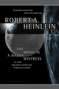 The best books on Tea Party Conservatism - The Moon is a Harsh Mistress by Robert A Heinlein