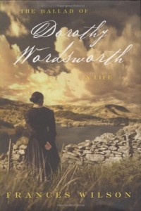 The Best Biographies - The Ballad of Dorothy Wordsworth by Frances Wilson