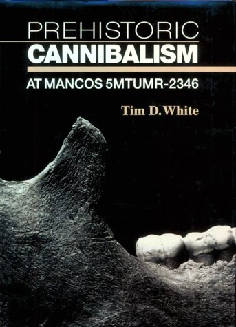 The best books on Prehistory - Prehistoric Cannibalism at Mancos 5Mtumr-2346 by Tim D White & Tim White