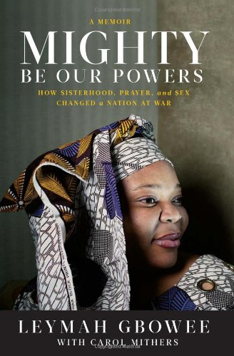 The best books on Women and War - Mighty Be Our Powers by Leymah Gwobee