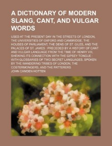 The best books on Slang - A Dictionary of Modern Slang, Cant and Vulgar Words by John Camden Hotten