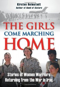 The best books on Women and War - The Girls Come Marching Home by Kirsten Holmstedt