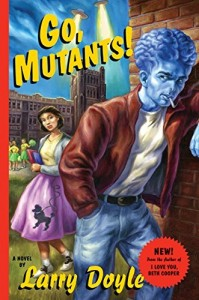 The best books on Comic Writing - Go, Mutants! by Larry Doyle