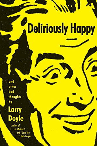 The best books on Comic Writing - Deliriously Happy by Larry Doyle