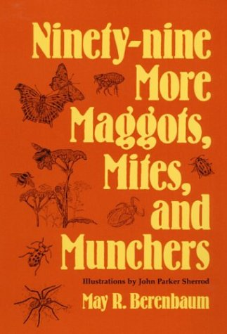 The best books on Bugs - Ninety-nine more Maggots, Mites, and Munchers by May Berenbaum