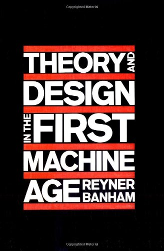 Theory and Design in the First Machine Age by Reyner Banham