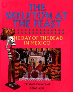 The best books on The Day of The Dead - The Skeleton at the Feast by Elizabeth Carmichael and Chloë Sayer