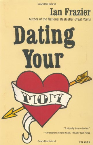 The best books on Comic Writing - Dating Your Mom by Ian Frazier