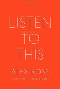 Alex Ross recommends the best Writing about Music - Listen To This by Alex Ross