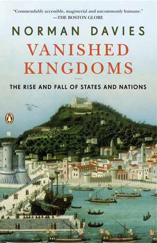 The best books on Europe's Vanished States - Vanished Kingdoms by Norman Davies