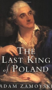 The best books on Europe's Vanished States - The Last King of Poland by Adam Zamoyski