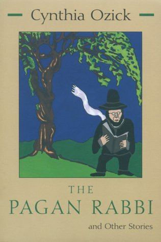 Allegra Goodman recommends the best Jewish Fiction - The Pagan Rabbi by Cynthia Ozick