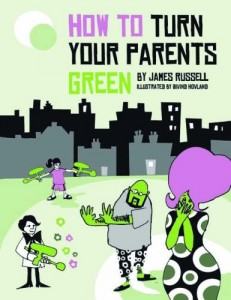 Alice Bell recommends her Favourite Science Books for Kids - How to Turn Your Parents Green by James Russell