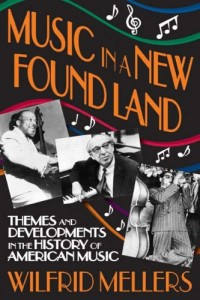 Alex Ross recommends the best Writing about Music - Music in a New Found Land by Wilfrid Mellers