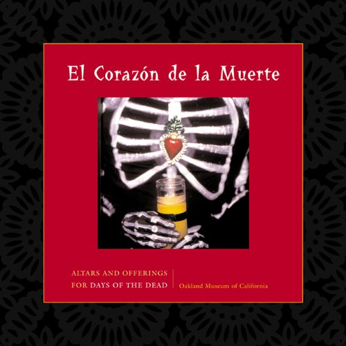 The best books on The Day of The Dead - El Corazon de la Muerte by Oakland Museum of California