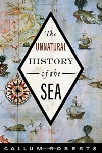The best books on The Sea - The Unnatural History of the Sea by Callum Roberts
