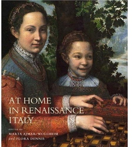 The best books on Renaissance Worlds - At Home in Renaissance Italy by Marta Ajmar-Wollheim and Flora Dennis (editors)