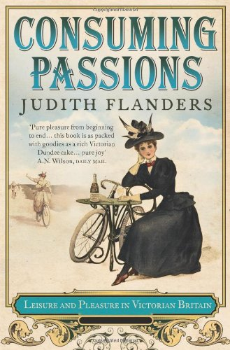 The best books on Life in the Victorian Age - Consuming Passions by Judith Flanders