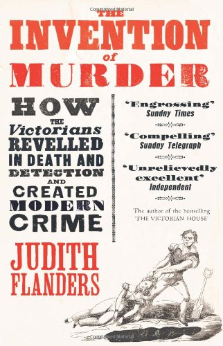 The best books on Life in the Victorian Age - The Invention of Murder by Judith Flanders
