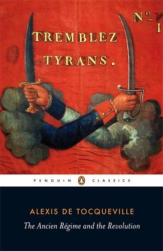 The Ancien Régime and the Revolution by Alexis de Tocqueville