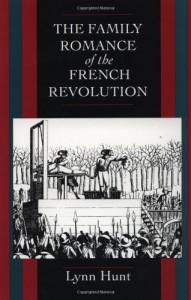 The best books on The French Revolution - The Family Romance of the French Revolution by Lynn Hunt