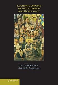 Economic Origins of Dictatorship and Democracy by Daron Acemoglu & Daron Acemoglu and James Robinson