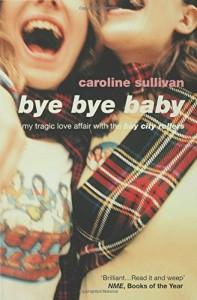 The best books on Rock Music - Bye Bye Baby by Caroline Sullivan