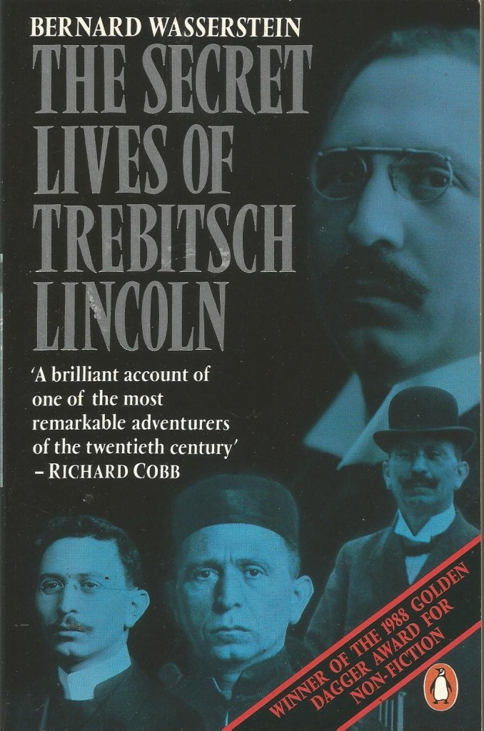 The Secret Lives of Trebitsch Lincoln by Bernard Wasserstein