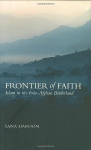 The best books on Understanding Pakistan - Frontier of Faith by Sana Haroon
