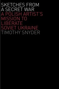 Sketches from a Secret War by Timothy Snyder