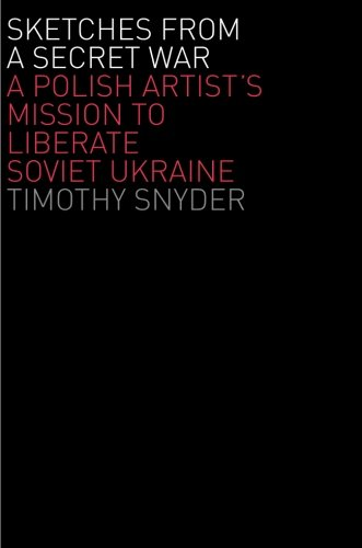 The best books on Dissent - Sketches from a Secret War by Timothy Snyder