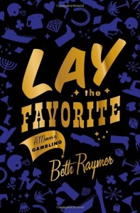 The best books on Las Vegas - Lay the Favorite by Beth Raymer