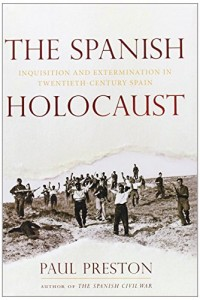 The best books on The Spanish Civil War - The Spanish Holocaust by Paul Preston