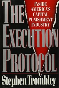 The best books on Capital Punishment - The Execution Protocol by Stephen Trombley
