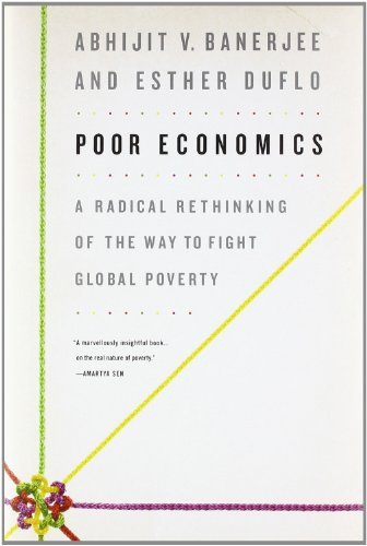 The best books on Economic History - Poor Economics by Abhijit V Banerjee and Esther Duflo