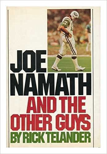 The best books on American Football (and its Dark Side) - Joe Namath and the Other Guys by Rick Telander