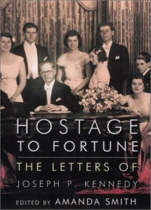 The best books on The Kennedys - Hostage to Fortune: The Letters of Joseph P. Kennedy by Amanda Smith (editor)