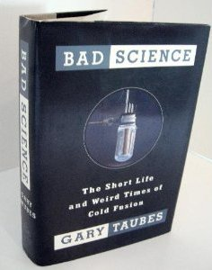 The best books on Dieting - Bad Science: The Short Life and Weird Times of Cold Fusion by Gary Taubes