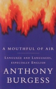 The best books on Language - A Mouthful of Air by Anthony Burgess