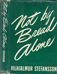 The best books on Dieting - Not By Bread Alone by Vilhjalmur Stefansson