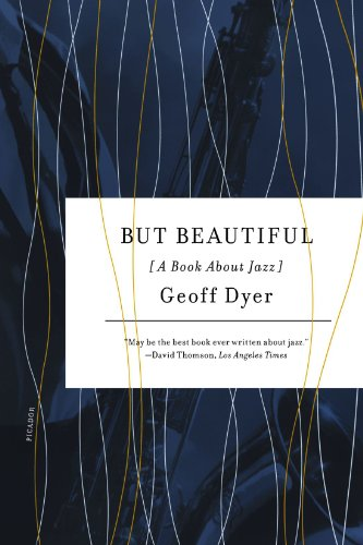 Geoff Dyer on Unusual Histories - But Beautiful by Geoff Dyer