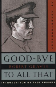 The best books on Legacies of World War One - Goodbye To All That by Robert Graves