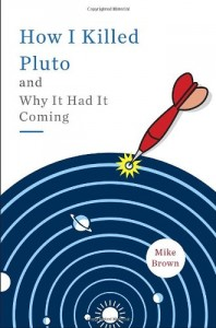 Books on the Wonders of The Universe - How I Killed Pluto and Why It Had It Coming by Mike Brown